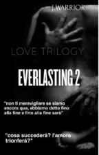 Everlasting(2)||Love Trilogy||  by J_Warrior