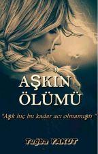 AŞKIN ÖLÜMÜ (Tamamlandı ) by tubayakt1