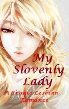 MY SLOVENLY LADY (girlXgirl) by anniemey02