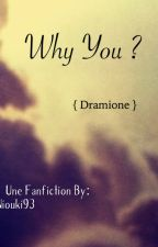 Why you ? {Dramione} [TERMINÉE] by Niouki93