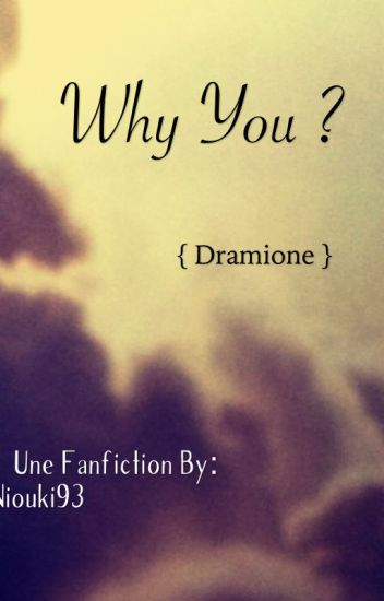 Why you ? {Dramione} [TERMINÉE]