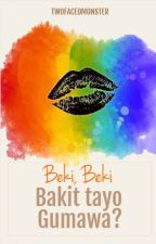 Beki, Beki, Bakit Tayo Gumawa? (Completed) by twofacedmonster