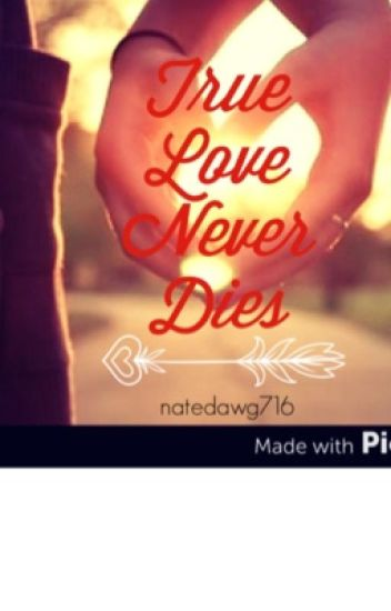 True Love Never Dies Natedawg716 Wattpad