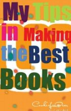 My Tips in Making the Best Books by CookieLeeBear1073