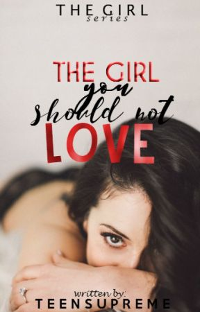 The Girl You Should Not Love (The Girl Series 1) by teensupreme