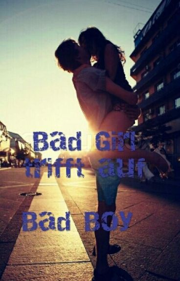 Bad Girl trifft auf Bad Boy