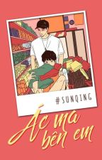 [Danmei/Full] Ác Ma Bên Em by SUNQINGtheWriter