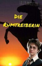 Die Rumtreiberin (Harry Potter FF Rumtreiber) by anonym_me__