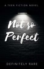 Not so Perfect (Book 1-COMPLETED!) by Eyesmile_princ3ss10