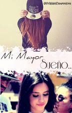 Mi Mayor Sueño... (Camila Cabello y tu ) by VickydelCamrenlove