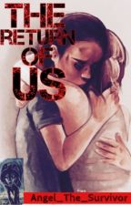The Return Of Us by Angel_The_Survivor