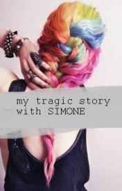 My Tragic Story with Simone by Clicheish