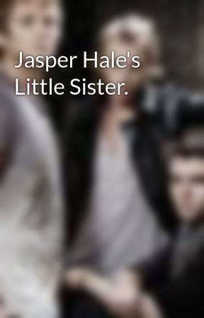 Jasper Hale's Little Sister. by MrsRathbone1
