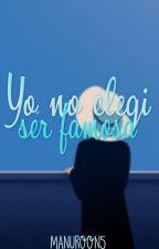 Yo No Elegí Ser Famosa. [Pausada Y En Edición] by Manuroon5