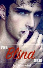 The Blind Heir [#Wattys2016] by TheJadeWheel