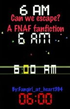 Can we escape? A Fnaf Fanfiction (ON HOLD) by Fangirl_at_heart394