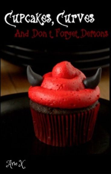 Cupcakes, Curves and Don't Forget Demons
