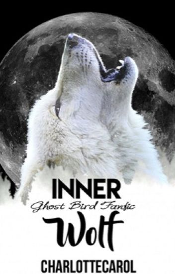 Inner Wolf (Ghost Bird Series Fanfiction)