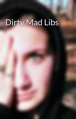 Dirty Mad Libs