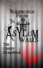 Scribblings from the Asylum Walls by TheCreepyHomeboys