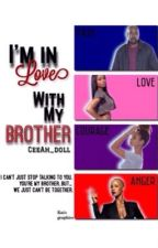 Im In Love... With My Brother [Series 1] by CeeAh_doll