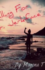 Falling For Mr Jerkface! {On Hold} by gossip_morena