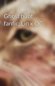 Ghost hunt fanfic  Lin x OC by itplaysminecraft