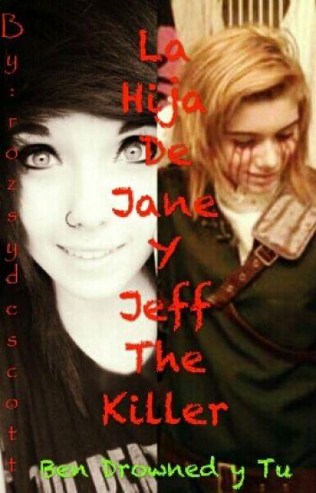 La Hija De Jane y Jeff The Killer(Ben Drowned y Tu)