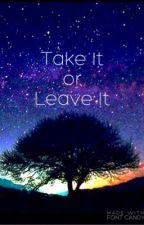 Take It or Leave It by Samm118