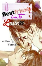 Bestfriends Into Lovers (Short Story) by fermaine