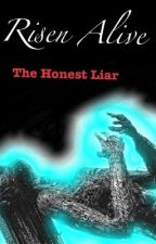 RISEN ALIVE The Honest Liar by ZoloYolo