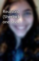 Reunited (Sherlock one-shot) by 14Goldsa