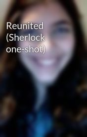 Reunited (Sherlock one-shot) by 14Goldsa