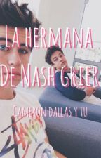 La hermana de Nash Grier (Cameron Dallas y tu) by reinapony