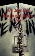 We are the walking dead by _nsoko_