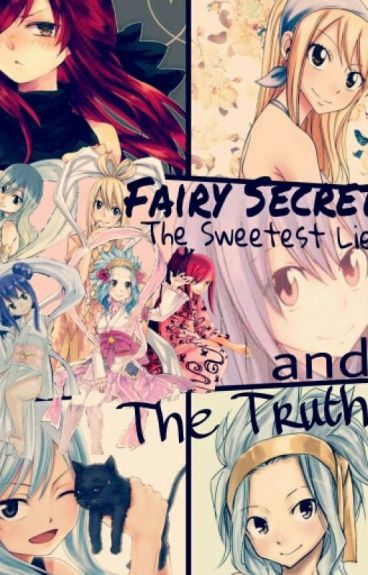 Fairy Secrets:Sweetest Lies and The Truth {Fairy tail fanfic}