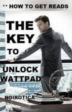 THE KEY TO UNLOCK WATTPAD by Noirotica