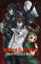 Welcome To My World (Creepypasta X Reader) by ThatCreepyCh1ck