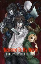 Welcome To My World (Creepypasta X Reader) by stutterchild