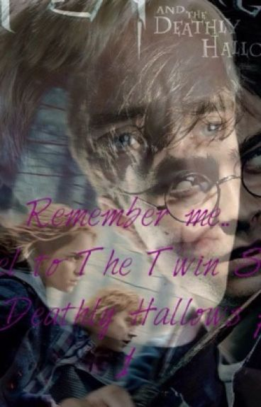 Remember me... The twin sister sequel- The Deathly Hallows Part 1