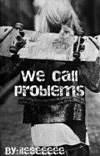 We Call Problems by ileeeeeee