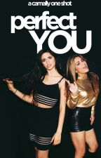 Perfect you (a camally one shot) by SammiexDopexWriter