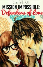 Mission Impossible: Defenders Of Love  by StarFall_01