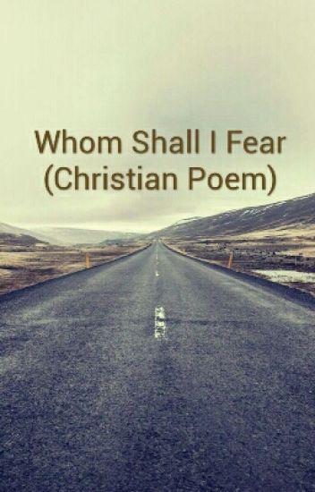 Whom Shall I Fear (Christian Poem) - 1LampsnowChristian - Wattpad