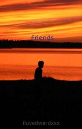 Friends by iluvedwardxxx