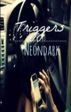 Triggers PART 1  by neondark