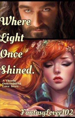 Where Light Once Shined (A Thorin Oakenshield Love Story) by FantasyLover102