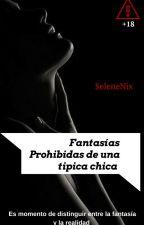 Fantasías prohibidas de una típica chica (FP#2) by SeleneNix