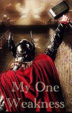My One Weakness (A Thor Fanfiction) by LokisSecretFan