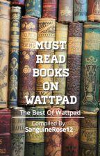 Must Read Books On Wattpad by SanguineRose12
